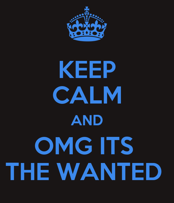 KEEP CALM AND OMG ITS  THE WANTED