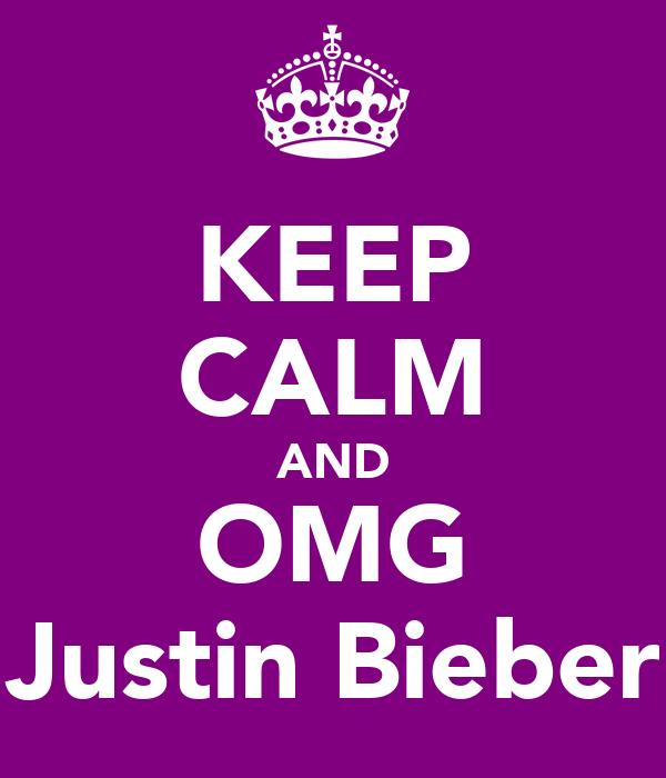KEEP CALM AND OMG Justin Bieber