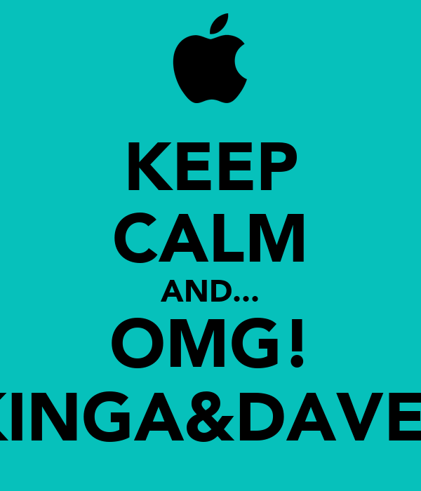 KEEP CALM AND... OMG! KINGA&DAVE?