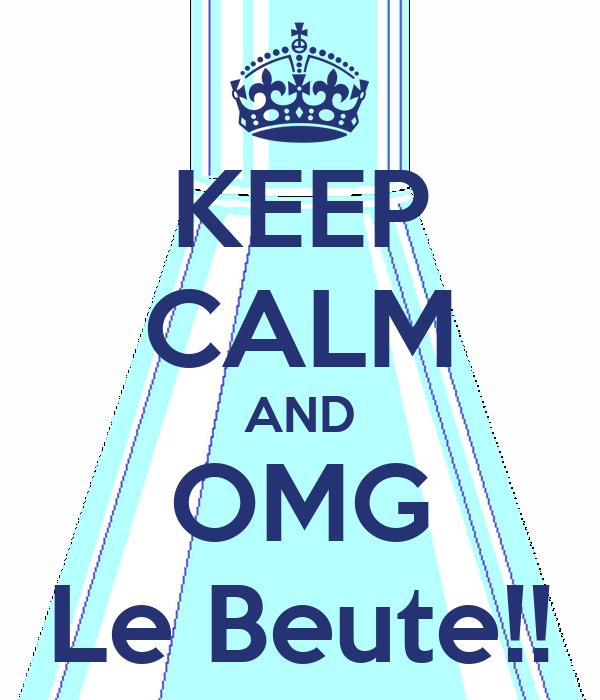 KEEP CALM AND OMG Le Beute!!