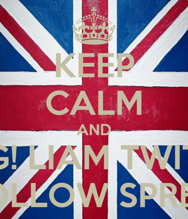 KEEP CALM AND OMG! LIAM TWITTER FOLLOW SPREE!