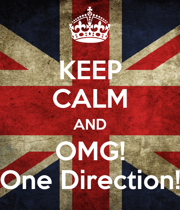 KEEP CALM AND OMG! One Direction!