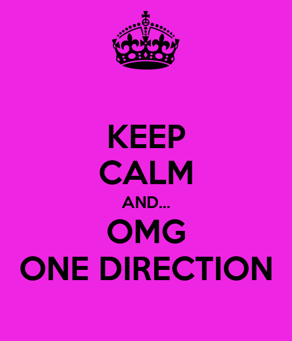 KEEP CALM AND... OMG ONE DIRECTION