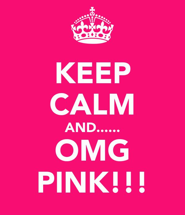 KEEP CALM AND...... OMG PINK!!!