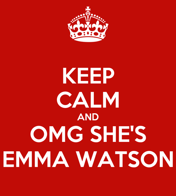 KEEP CALM AND OMG SHE'S EMMA WATSON