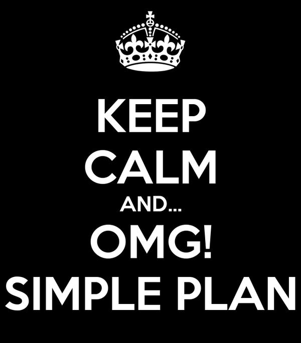 KEEP CALM AND... OMG! SIMPLE PLAN