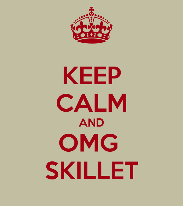 KEEP CALM AND OMG  SKILLET