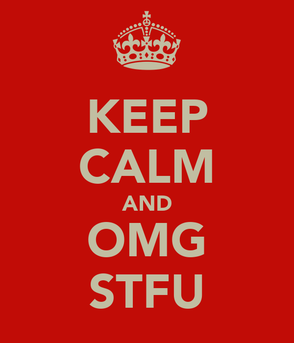 KEEP CALM AND OMG STFU