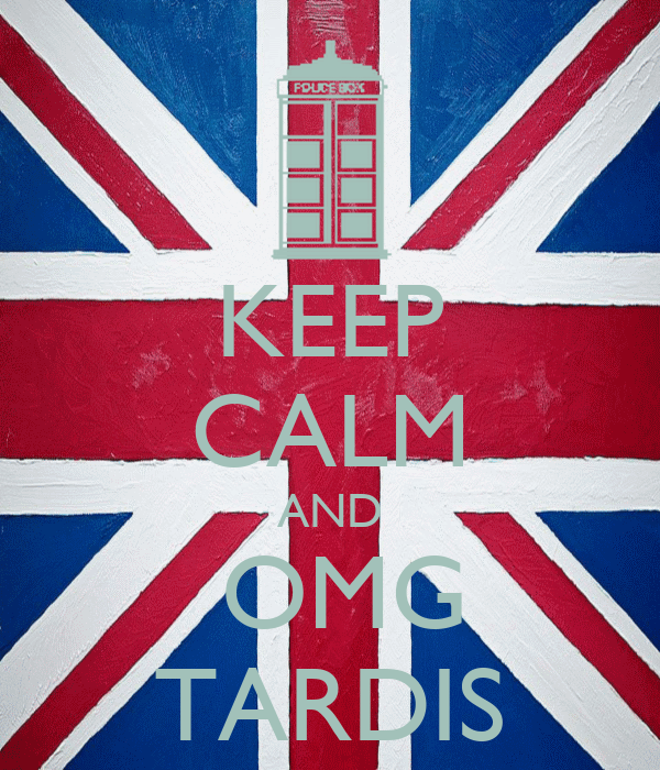 KEEP CALM AND  OMG TARDIS