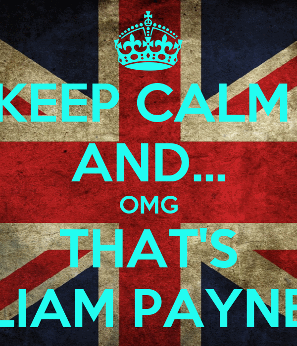 KEEP CALM  AND... OMG THAT'S LIAM PAYNE