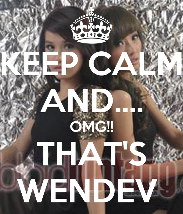 KEEP CALM AND.... OMG!! THAT'S WENDEV