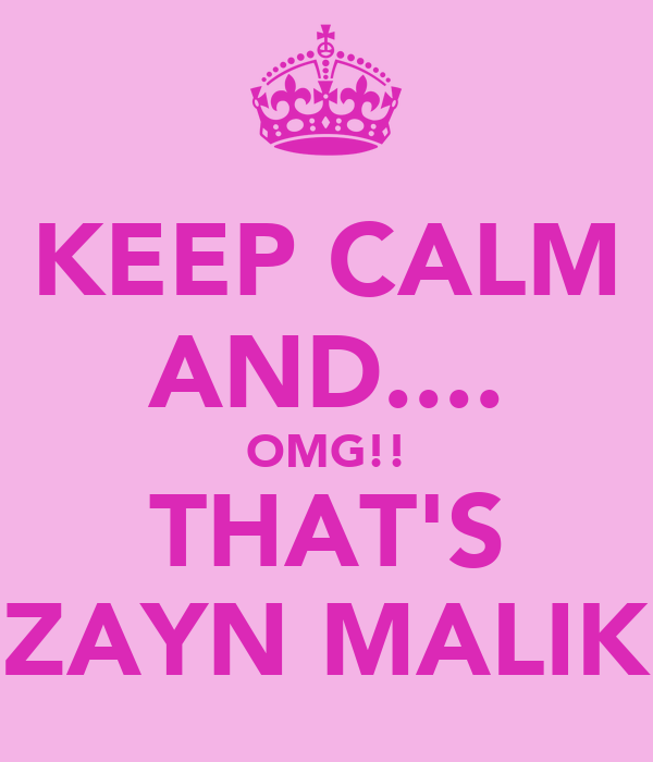 KEEP CALM AND.... OMG!! THAT'S ZAYN MALIK