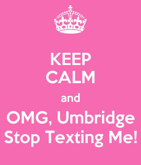 KEEP CALM and OMG, Umbridge Stop Texting Me!