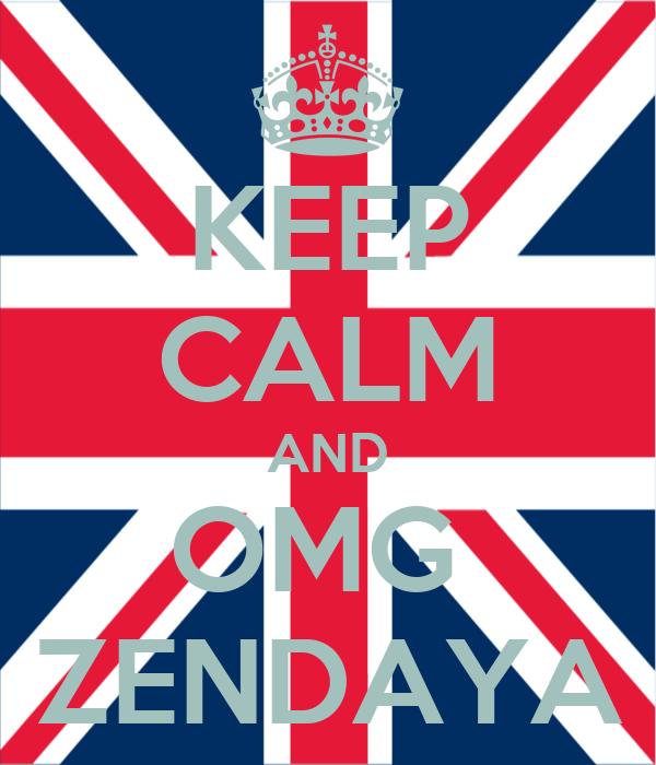 KEEP CALM AND OMG  ZENDAYA