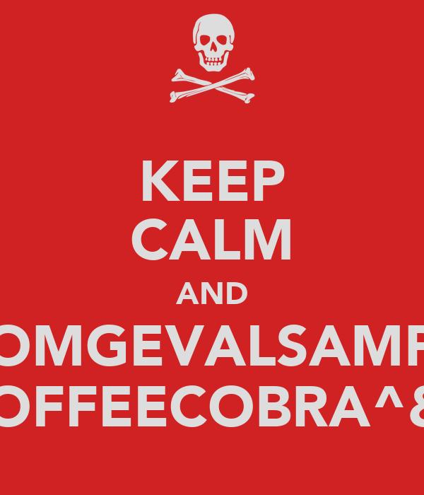 KEEP CALM AND OMGEVALSAMP COFFEECOBRA^&*