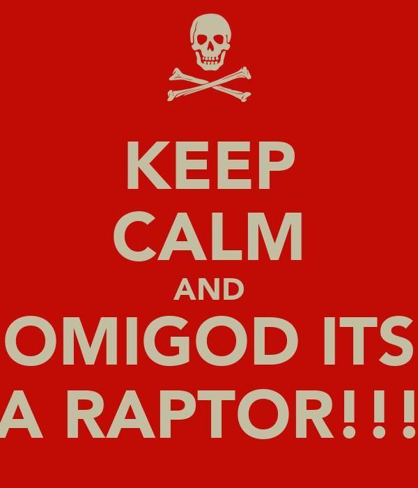 KEEP CALM AND OMIGOD ITS A RAPTOR!!!