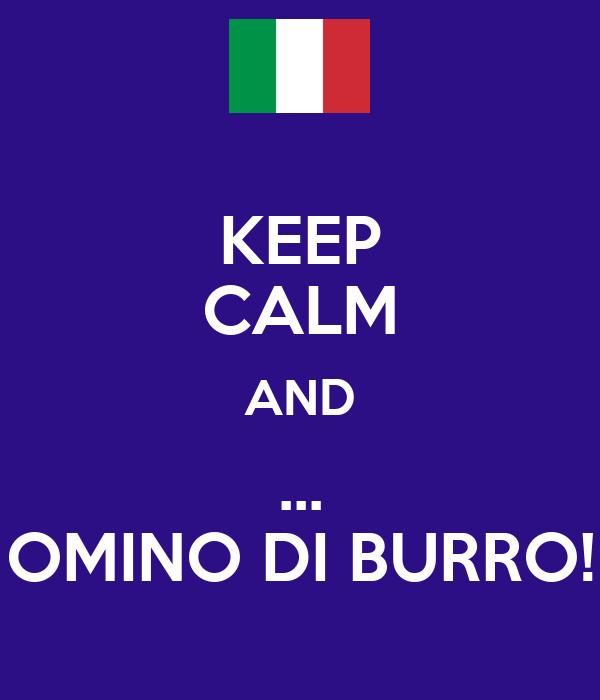 KEEP CALM AND ... OMINO DI BURRO!