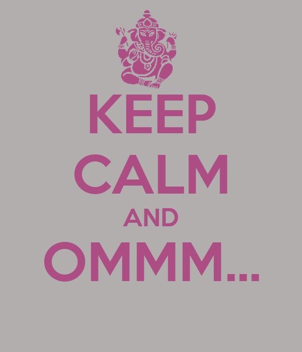 KEEP CALM AND OMMM...
