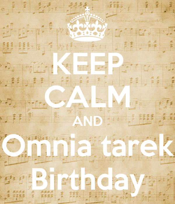 KEEP CALM AND Omnia tarek Birthday