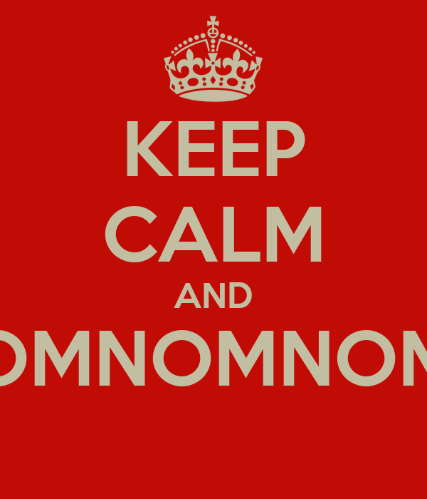 KEEP CALM AND OMNOMNOM