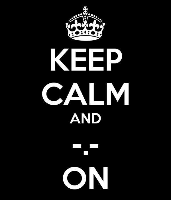 KEEP CALM AND -.- ON