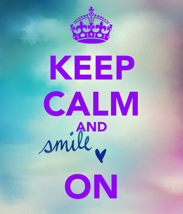KEEP CALM AND  ON