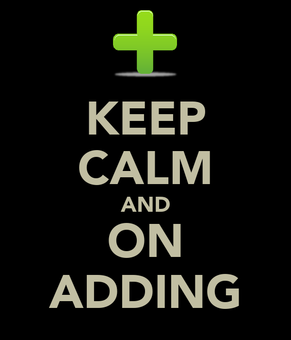 KEEP CALM AND ON ADDING
