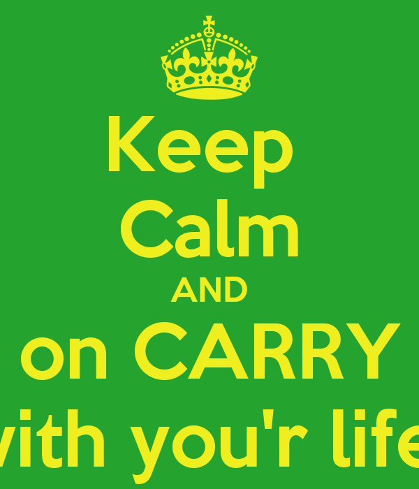 Keep  Calm AND on CARRY with you'r life