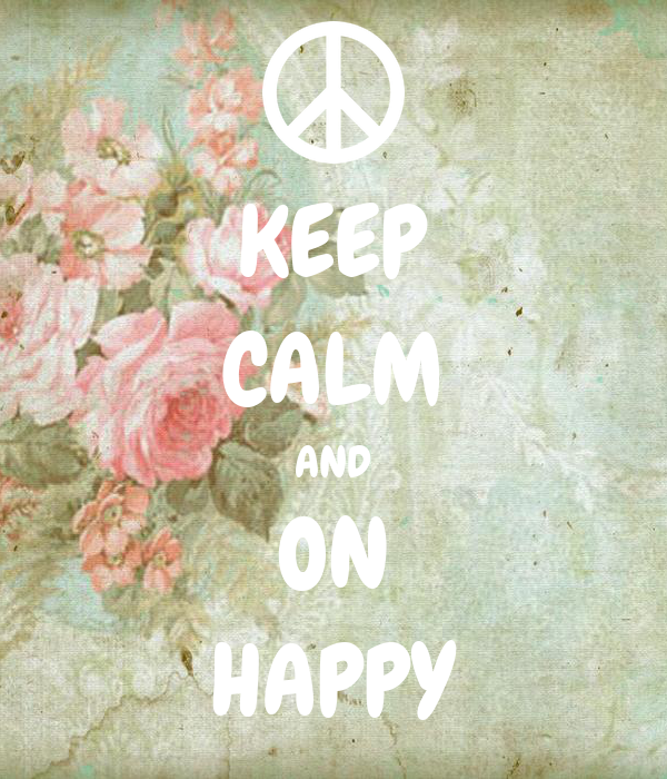KEEP CALM AND ON HAPPY