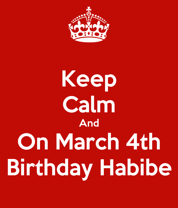 Keep Calm And On March 4th Birthday Habibe