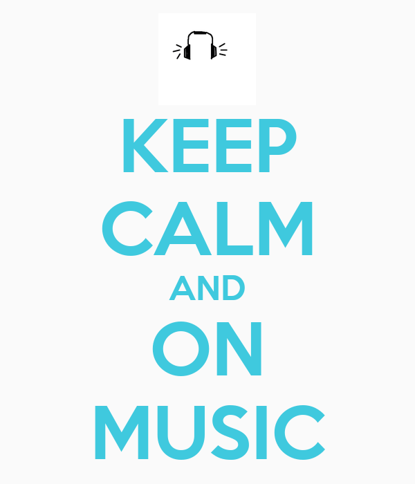 KEEP CALM AND ON MUSIC
