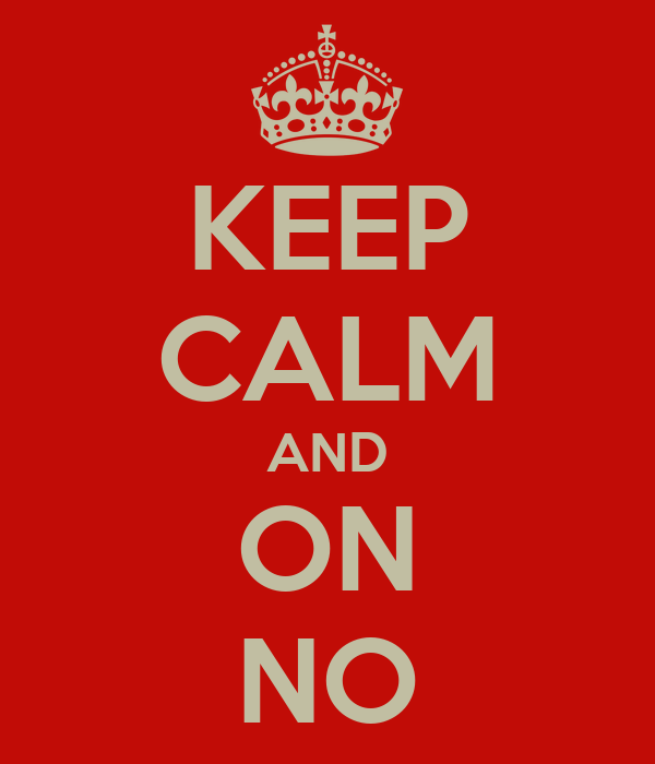 KEEP CALM AND ON NO