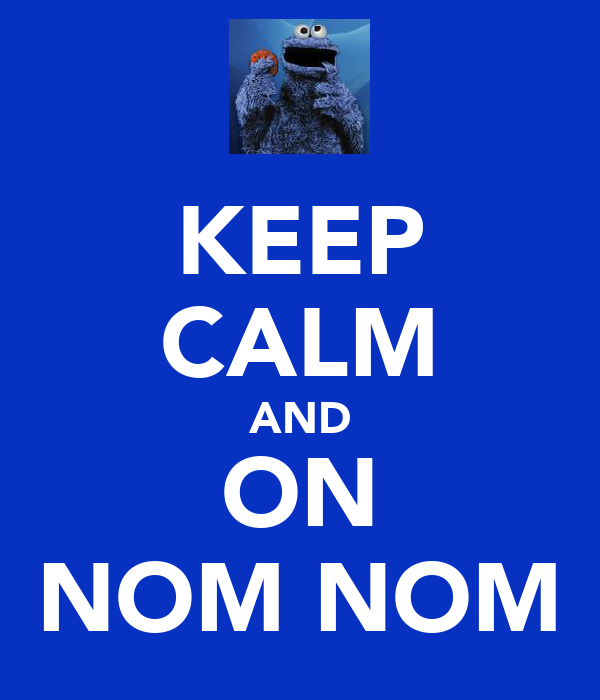 KEEP CALM AND ON NOM NOM