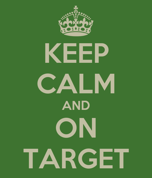KEEP CALM AND ON TARGET