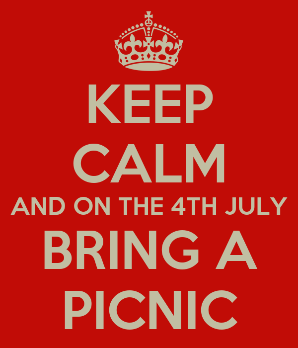 KEEP CALM AND ON THE 4TH JULY BRING A PICNIC