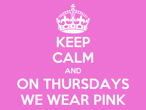 KEEP CALM AND ON THURSDAYS WE WEAR PINK