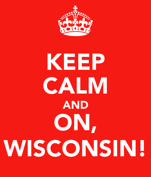 KEEP CALM AND ON, WISCONSIN!