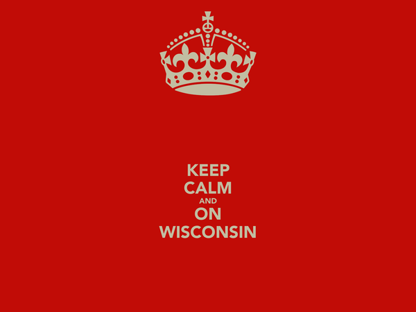 KEEP CALM AND ON WISCONSIN