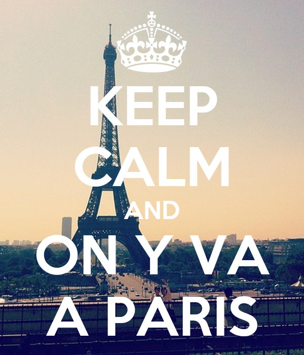 KEEP CALM AND ON Y VA A PARIS