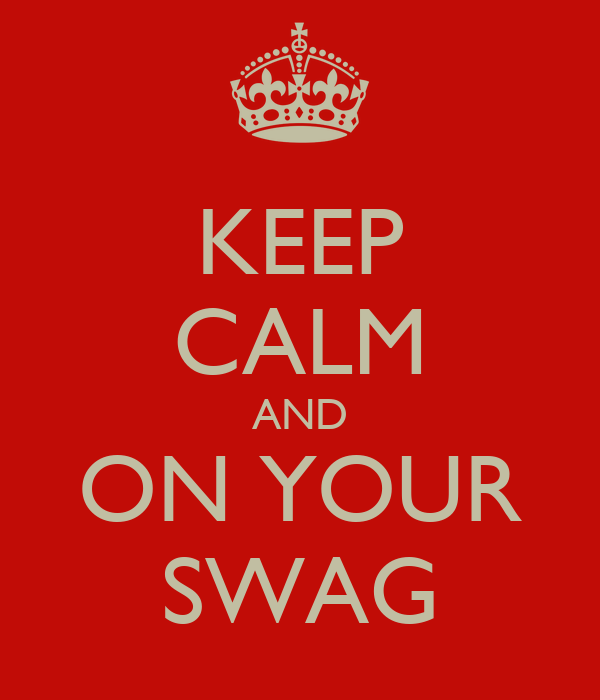 KEEP CALM AND ON YOUR SWAG