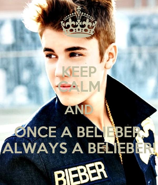 KEEP CALM AND ONCE A BELIEBER, ALWAYS A BELIEBER!