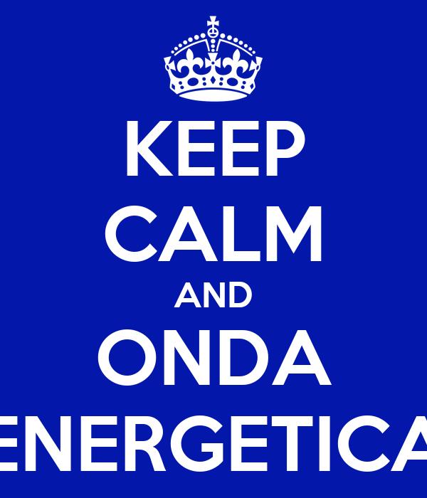 KEEP CALM AND ONDA ENERGETICA