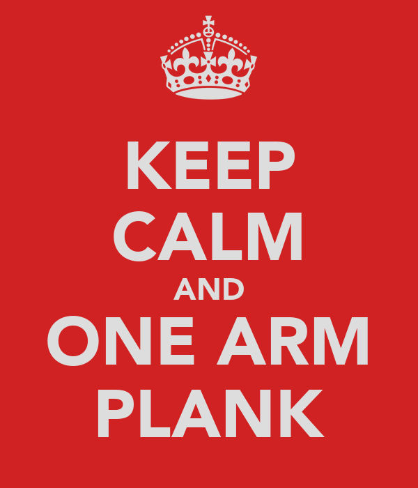 KEEP CALM AND ONE ARM PLANK