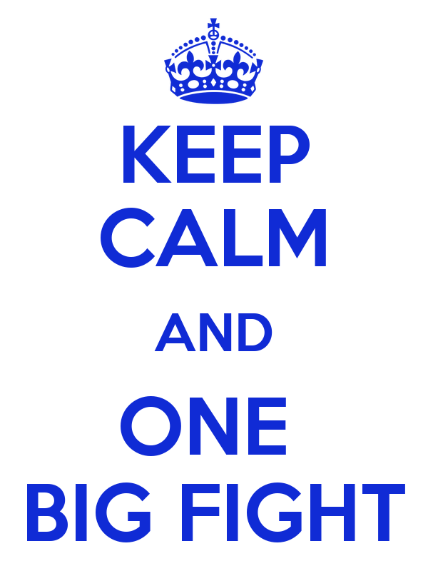 KEEP CALM AND ONE  BIG FIGHT