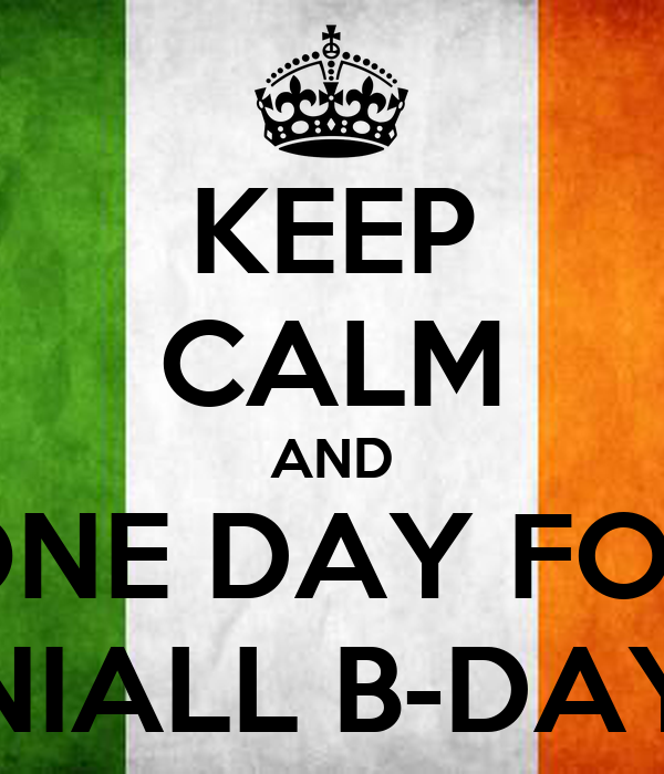 KEEP CALM AND ONE DAY FOR NIALL B-DAY
