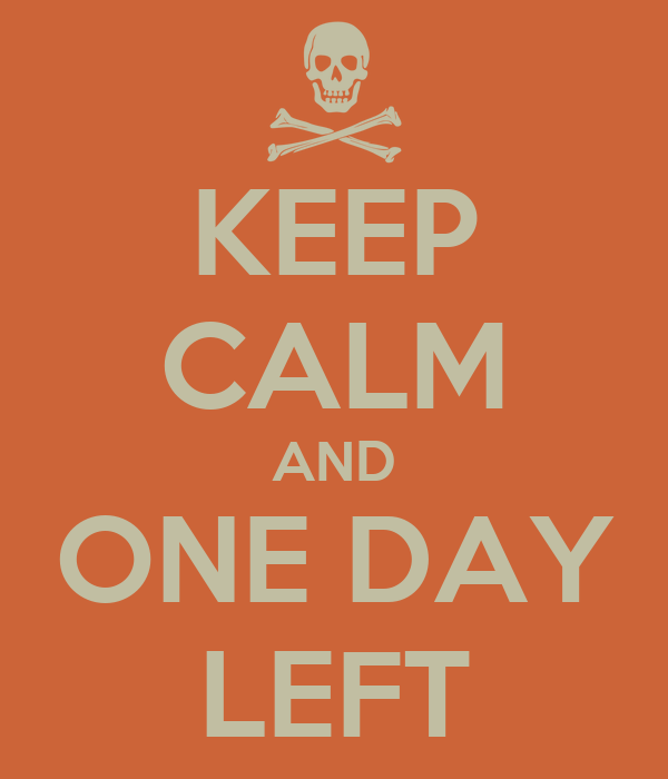 KEEP CALM AND ONE DAY LEFT