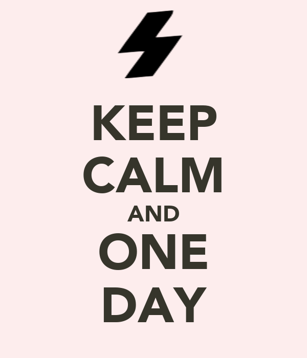 KEEP CALM AND ONE DAY