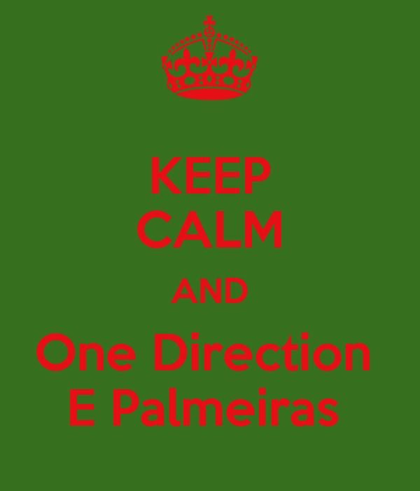 KEEP CALM AND One Direction  E Palmeiras