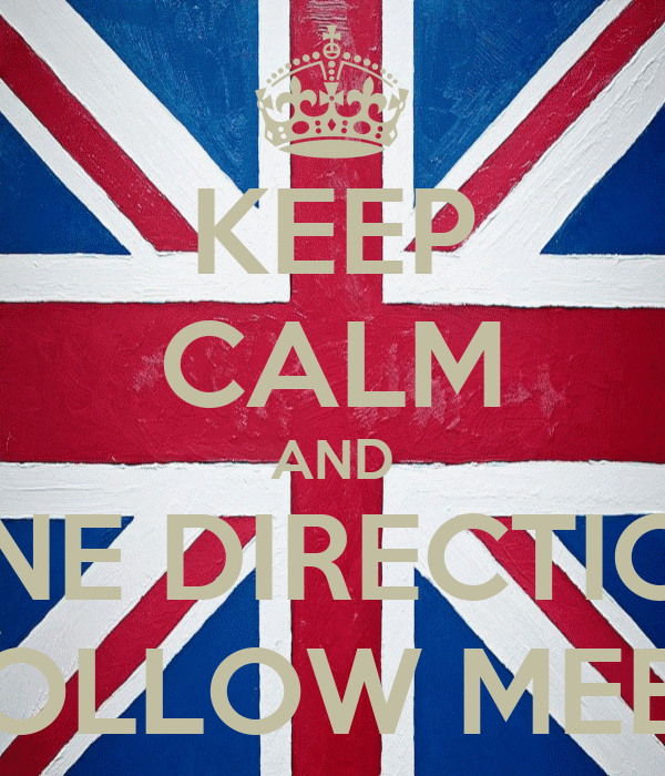 KEEP CALM AND ONE DIRECTION FOLLOW MEEE