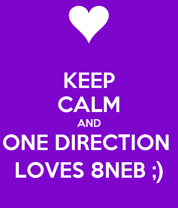 KEEP CALM AND ONE DIRECTION  LOVES 8NEB ;)